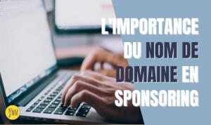 Read more about the article Nom de domaine : faire bonne impression auprès des sponsors