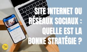 Read more about the article Site internet ou réseaux sociaux : quelle est la meilleure stratégie ?