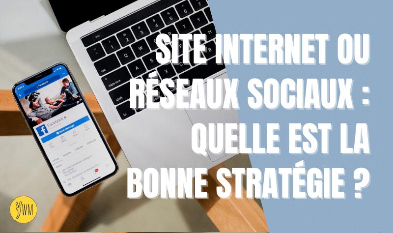 You are currently viewing Site internet ou réseaux sociaux : quelle est la meilleure stratégie ?