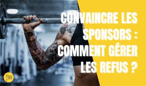Read more about the article Convaincre les sponsors : comment gérer les refus ?